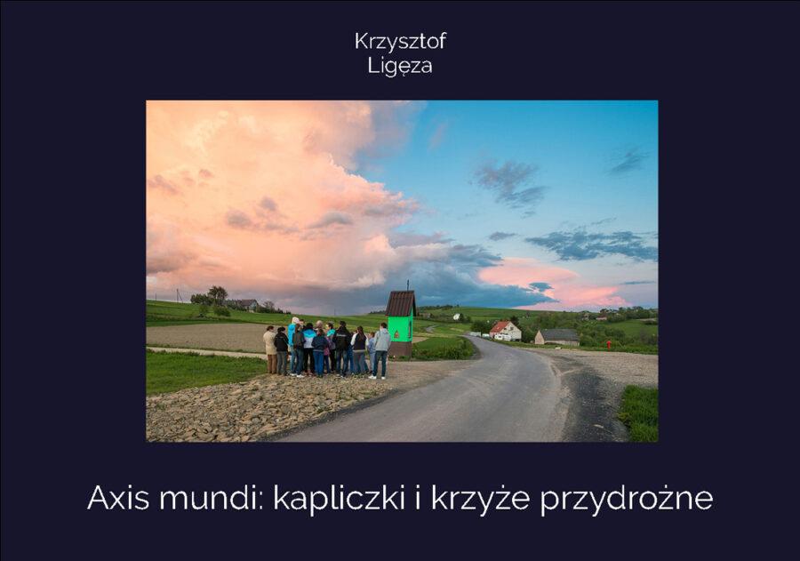 Publikacje książki albumy Axis mundi: kapliczki i krzyże przydrożne katalog wystawy